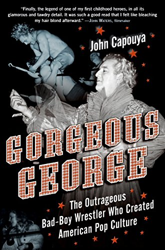 9780061173035: Gorgeous George: The Outrageous Bad-Boy Wrestler Who Created American Pop Culture: The Gender-bending Wrestler Who Created American Pop Culture
