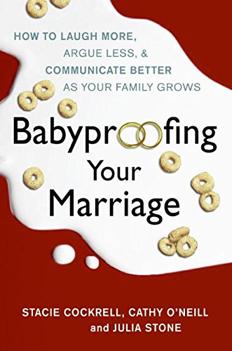 9780061173547: Babyproofing Your Marriage: How to Laugh More, Argue Less, and Communicate Better as Your Family Grows
