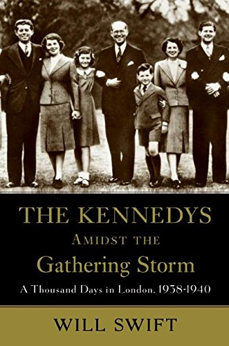 9780061173561: The Kennedys Amidst the Gathering Storm: A Thousand Days in London, 1938-1940