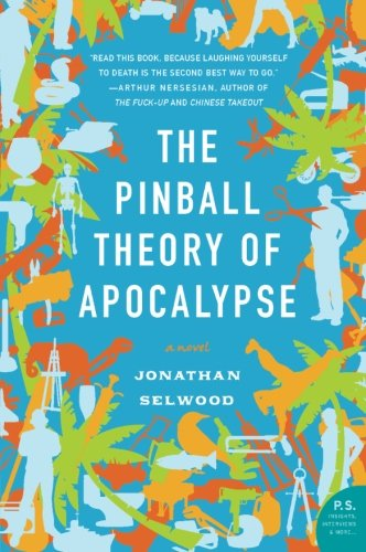 The Pinball Theory of Apocalypse (Signed First Edition): Jonathan Selwood