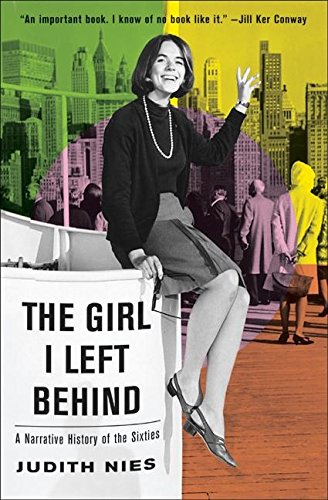 The Girl I Left Behind: A Narrative HIstory of the Sixties (Signed First Edition): Judith Nies