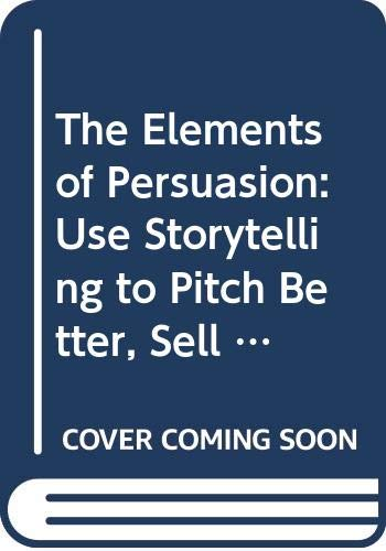 9780061179044: The Elements of Persuasion: Use Storytelling to Pitch Better, Sell Faster & Win More Business