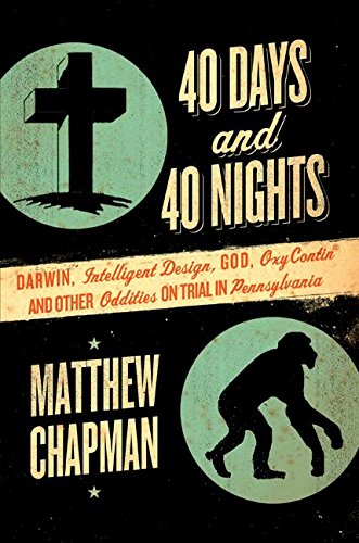 9780061179457: 40 Days and 40 Nights: Darwin, Intelligent Design, God, Oxycontin, and Other Oddities on Trial in Pennsylvania