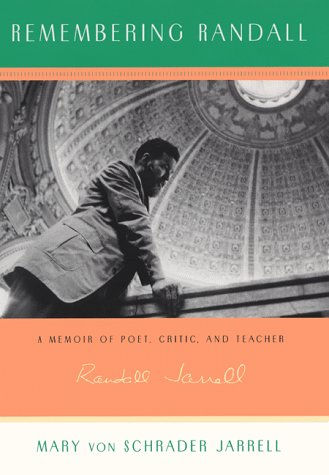 Remembering Randall A Memoir of Poet, Critic, and Teacher Randall Jarrell