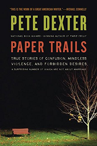9780061189357: Paper Trails: True Stories of Confusion, Mindless Violence, and Forbidden Desires, a Surprising Number of Which Are Not about Marria