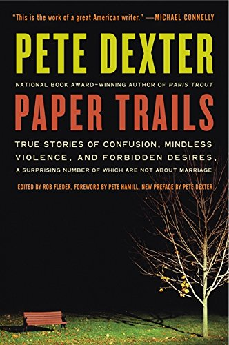 9780061189364: Paper Trails: True Stories of Confusion, Mindless Violence, and Forbidden Desires, a Surprising Number of Which Are Not about Marria