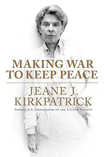 Making War to Keep Peace: Jeane J. Kirkpatrick