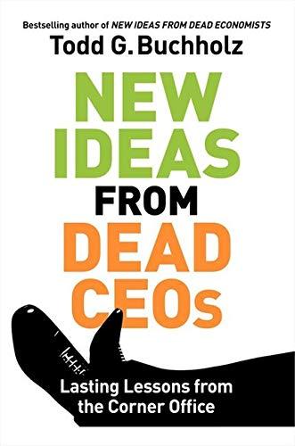 New Ideas from Dead CEOs (Hardback): Todd G. Buchholz