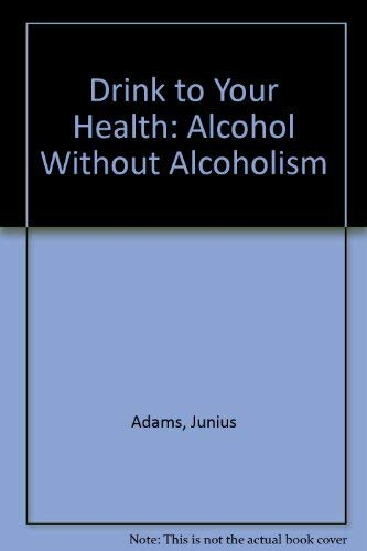 9780061200304: Drink to Your Health: Alcohol Without Alcoholism