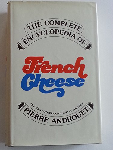 9780061202292: The complete encyclopedia of French cheese (and many other continental varieties)