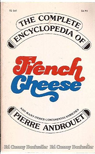 9780061202308: The Complete Encyclopedia of French Cheese (and Many Other Continental Varieties)
