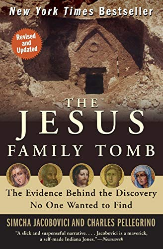The Jesus Family Tomb: The Evidence Behind the Discovery No One Wanted to Find: Jacobovici, Simcha;...
