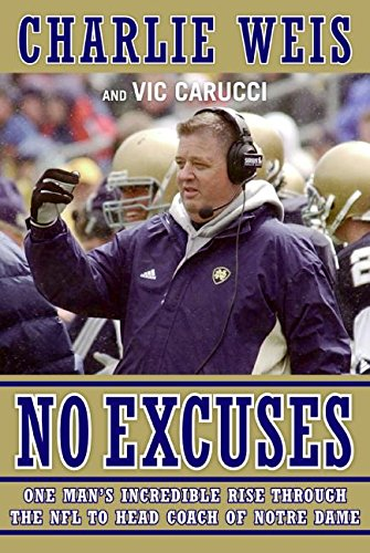 9780061206726: No Excuses: One Man's Incredible Rise Through the NFL to Head Coach of Notre Dame