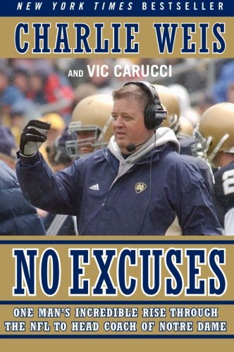 9780061206740: No Excuses: One Man's Incredible Rise Through the NFL to Head Coach of Notre Dame