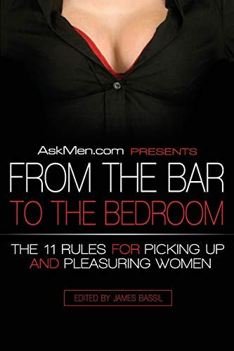 9780061208522: AskMen.com Presents From the Bar to the Bedroom: The 11 Rules for Picking Up and Pleasuring Women (Askmen.com Series)