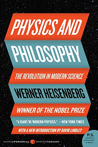 Physics and Philosophy: The Revolution in Modern Science (Harper Perennial Modern Thought): ...