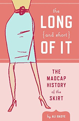 9780061212987: The Long and Short of It: The Madcap History of the Skirt