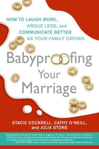 9780061215056: Babyproofing Your Marriage: How to Laugh More, Argue Less, and Communicate Better as Your Family Grows by Stacie Cockrell, Cathy O'neill and Julia Stone (2007, Book, Illustrated): How to Laugh More, Argue Less, and Communicate Better as Your Family Grows