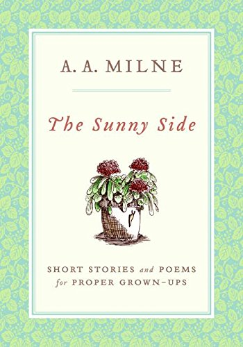 The Sunny Side: Short Stories and Poems for Proper Grown-Ups (0061227099) by Milne, A.A.