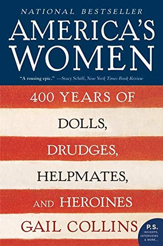 9780061227226: America's Women: 400 Years of Dolls, Drudges, Helpmates, and Heroines (P.S.)