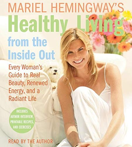 9780061227271: Mariel Hemingway's Healthy Living from the Inside Out CD: Every Woman's Guide to Real Beauty, Renewed Energy, and a Radiant Life