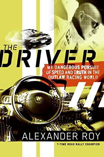 9780061227936: The Driver: My Dangerous Pursuit of Speed and Truth in the Outlaw Racing World