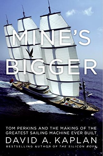 9780061227943: Mine's Bigger: Tom Perkins and the Making of the Greatest Sailing Machine Ever Built