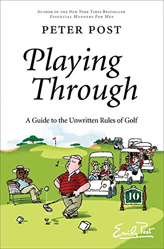 Playing Through: A Guide to the Unwritten Rules of Golf: Post, Peter