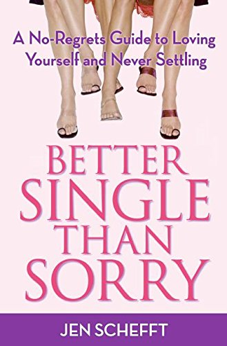 9780061228070: Better Single Than Sorry: A No-Regrets Guide to Loving Yourself and Never Settling
