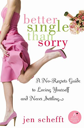 9780061228087: Better Single Than Sorry: A No-Regrets Guide to Loving Yourself and Never Settling