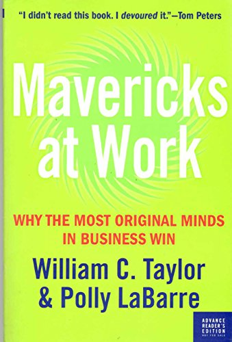 MAVERICKS AT WORK: WHY THE MOST ORIGINAL MINDS IN BUSINESS WIN; ADVANCE READER`s EDITION. Signed. *...