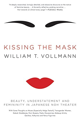 Kissing the Mask: Beauty, Understatement and Femininity: Vollmann, William T.