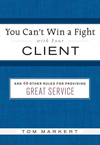 9780061228551: You Can't Win a Fight with Your Client: & 49 Other Rules for Providing Great Service