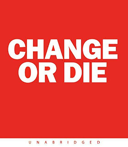 9780061230868: Change or Die: The Three Keys to Change at Work and in Life
