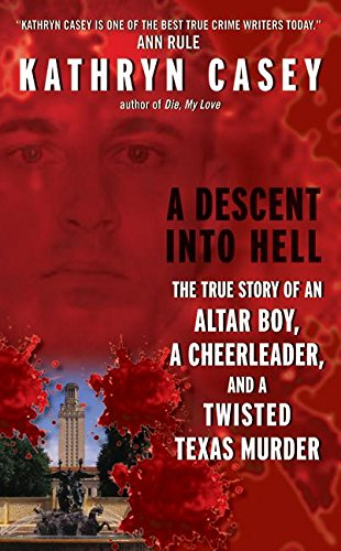 A Descent Into Hell: The True Story of an Altar Boy, a Cheerleader, and a Twisted Texas Murder: ...
