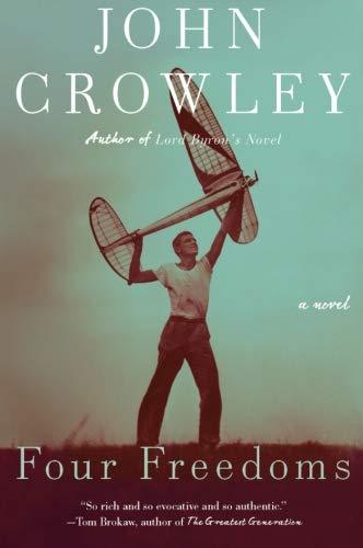 Four Freedoms: A Novel: Crowley, John