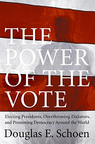 9780061231889: The Power of the Vote: Electing Presidents, Overthrowing Dictators, and Promoting Democracy Around the World