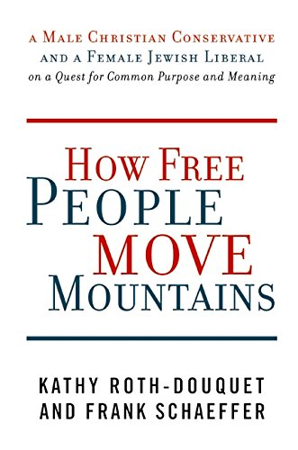 9780061233524: How Free People Move Mountains: A Male Christian Conservative and a Female Jewish Liberal on a Quest for Common Purpose and Meaning