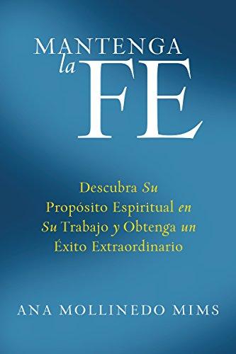 Mantenga la Fe: Descubra Su Propósito Espiritual: Mollinedo Mims, Ana