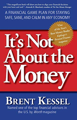 9780061234057: It's Not About the Money: A Financial Game Plan for Staying Safe, Sane, and Calm in Any Economy
