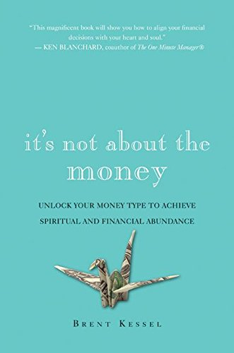9780061234064: It's Not About the Money: Unlock Your Money Type to Achieve Spiritual and Financial Abundance