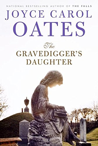 The Gravedigger's Daughter. { SIGNED.}. { FIRST EDITION/ FIRST PRINTING.}.: Oates, Joyce ...