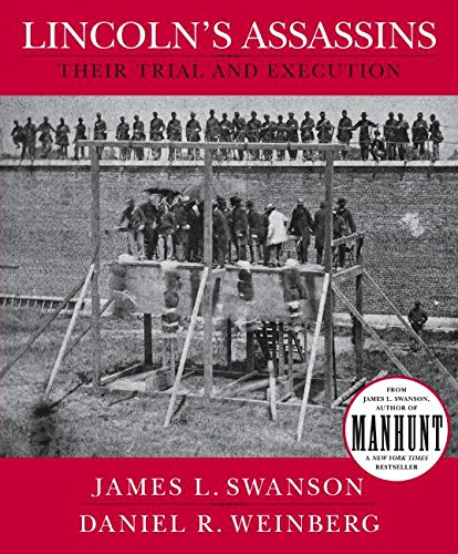 Lincoln's Assassins - Their Trial and Execution: Swanson, James L & Weinberg, Daniel R.