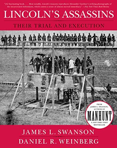 Lincoln's Assassins: Their Trial and Execution: An Illustrated History