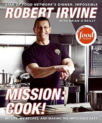 Mission: Cook!: My Life, My Recipes, and Making the Impossible Easy (0061237892) by Robert Irvine; Brian O'Reilly