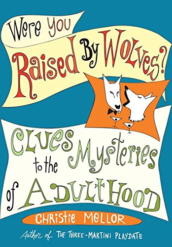 9780061238246: Were You Raised by Wolves?: Clues to the Mysteries of Adulthood