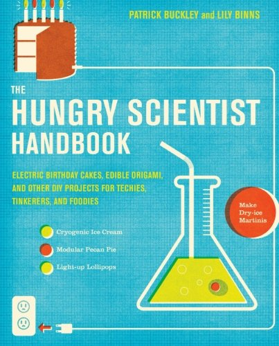 9780061238680: The Hungry Scientist Handbook: Electric Birthday Cakes, Edible Origami, and Other DIY Projects for Techies, Tinkerers, and Foodies: Electric Birthday ... Projects for Techies, Tinkerers, and Foodies