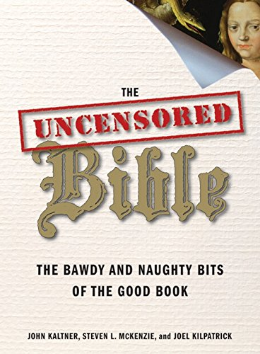 9780061238840: The Uncensored Bible: The Bawdy and Naughty Bits of the Good Book