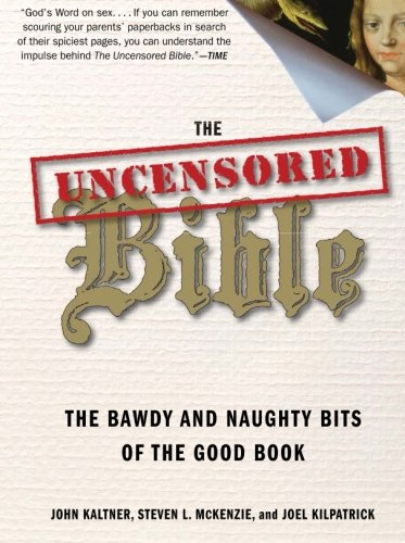 9780061238857: The Uncensored Bible: The Bawdy and Naughty Bits of the Good Book