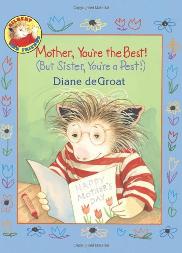 9780061238994: Mother, You're the Best! (But Sister, You're a Pest!) (Gilbert and Friends)